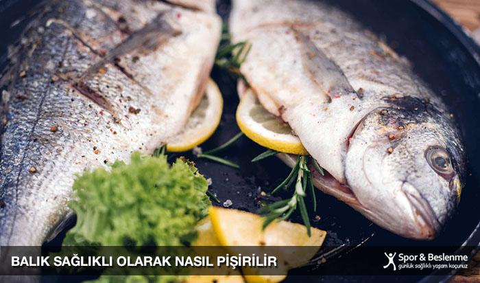 balık sağlıklı olarak nasıl pişirilir