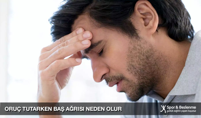 oruç tutarken baş ağrısı neden olur