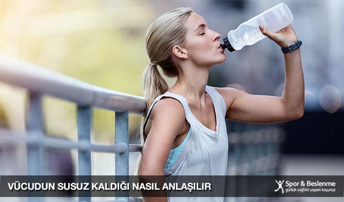 vücudun susuz kaldığı nasıl anlaşılır
