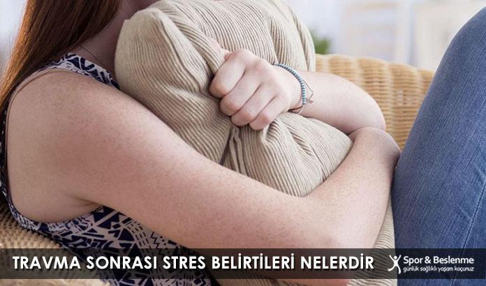 Travma Sonrası Stres Belirtileri Nelerdir