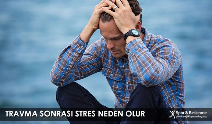 Travma Sonrası Stres Neden Olur