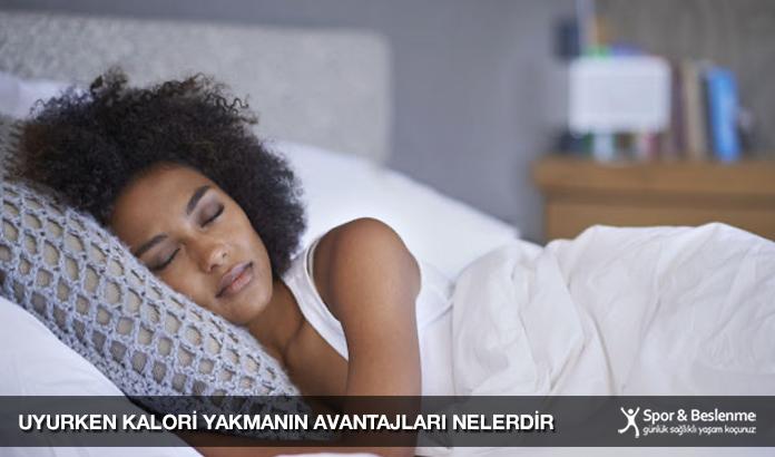 Uyurken Kalori Yakmanın Avantajları Nelerdir